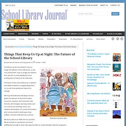 Things That Keep Us Up at Night: The Future of the School Library