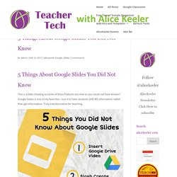 5 Things About Google Slides You Did Not Know - Teacher Tech