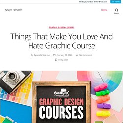 Things That Make You Love And Hate Graphic Course