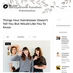 Things Your Hairdresser Doesn't Tell You But Would Like You To Know