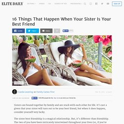 16 Things That Happen When Your Sister Is Your Best Friend