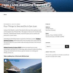 Four Things to See and Do in San Juan – holland america cruises