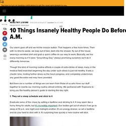 10 Things Insanely Healthy People Do Before 9 A.M.