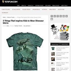 3 Things That Inspires Kids to Wear Dinosaur Shirts