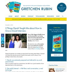 5 Things Oprah Taught Me about How to Give a Good Interview. - Gretchen Rubin