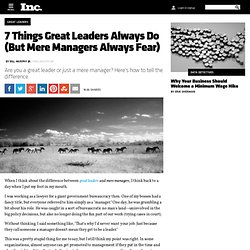 7 Things Great Leaders Always Do (But Mere Managers Always Fear)