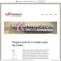 Things to look for in a Math Learning Centre