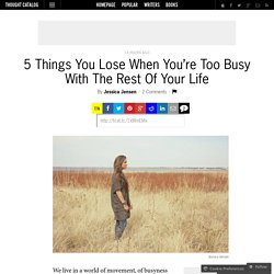 5 Things You Lose When You're Too Busy With The Rest Of Your Life