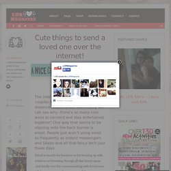 Cute things to send a loved one over the internet! - LDR Magazine