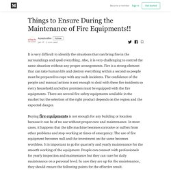 Things to Ensure During the Maintenance of Fire Equipments!!