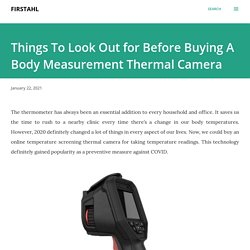 Things To Look Out for Before Buying A Body Measurement Thermal Camera