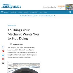 16 Things Your Mechanic Wants You to Stop Doing