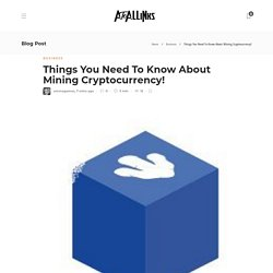 Things You Need To Know About Mining Cryptocurrency!