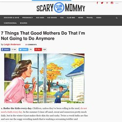 7 Things That Good Mothers Do That I'm Not Going to Do Anymore – Scary Mommy