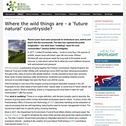 *****Where the wild things are - a 'future natural' countryside?