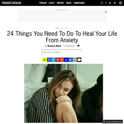 24 Things You Need To Do To Heal Your Life From Anxiety
