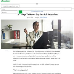 11 Things To Never Say in a Job Interview