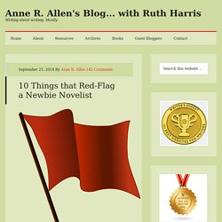 10 Things that Red-Flag a Newbie Novelist - Anne R. Allen's Blog... with Ruth Harris
