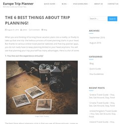 The 6 Best Things About Trip Planning! - Europe Trip Planner