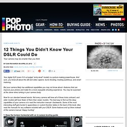 12 Things You Didn't Know Your DSLR Could Do