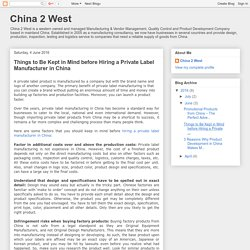 China 2 West: Things to Be Kept in Mind before Hiring a Private Label Manufacturer in China