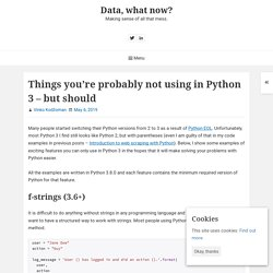Things you're probably not using in Python 3 - but should - Data, what now? turns
