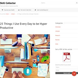 25 Things I Use Every Day to be Hyper Productive - Skill Collector