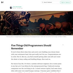Five Things Old Programmers Should Remember — # S W L H