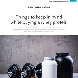 Things to keep in mind while buying a whey protein – Rishu Foods & Nutritions