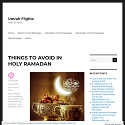 THINGS TO AVOID IN HOLY RAMADAN – umrahflight