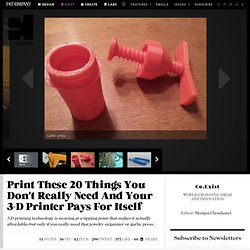 Print These 20 Things You Don't Really Need And Your 3-D Printer Pays For Itself