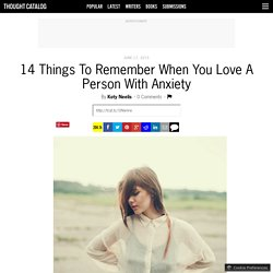 14 Things To Remember When You Love A Person With Anxiety