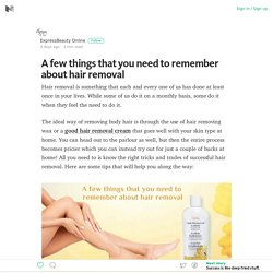 A few things that you need to remember about hair removal