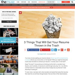 3 Things That Will Get Your Resume Thrown in the Trash