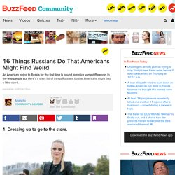 16 Things Russians Do That Americans Might Find Weird