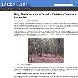 Things That Make a School Excursion Much More Than Just a Random Trip