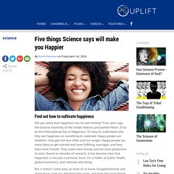 Five things Science says will make you Happier - UPLIFT
