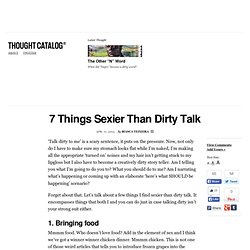 7 Things Sexier Than Dirty Talk