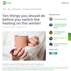Ten things you should do before you switch the heating on this winter!