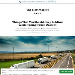 Things That You Should Keep In Mind While Taking Truck On Rent – The FleetMarket