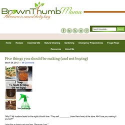 Brown Thumb Mama: Five things you should be making (and not buying)