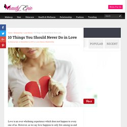 10 Things You Should Never Do in Love - Beauty Epic