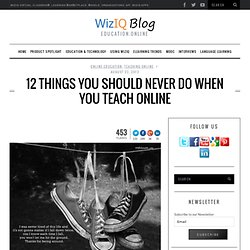 12 Things You Should Never Do When You Teach Online