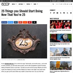 25 Things you Should Start Doing Now That You're 25