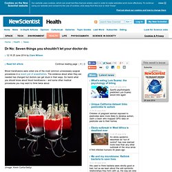 Dr No: Seven things you shouldn't let your doctor do - health - 25 June 2014