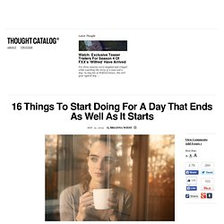 16 Things To Start Doing For A Day That Ends As Well As It Starts