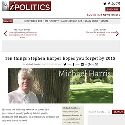 Ten things Stephen Harper hopes you forget by 2015