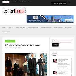 5 Things to Make You a Stylish Lawyer - Expert Legal Review