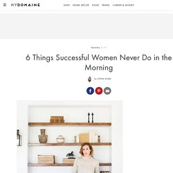 6 Things Successful Women Never Do in the Morning