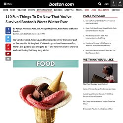 110 Fun Things To Do Now That You've Survived Boston's Worst Winter Ever - Entertainment